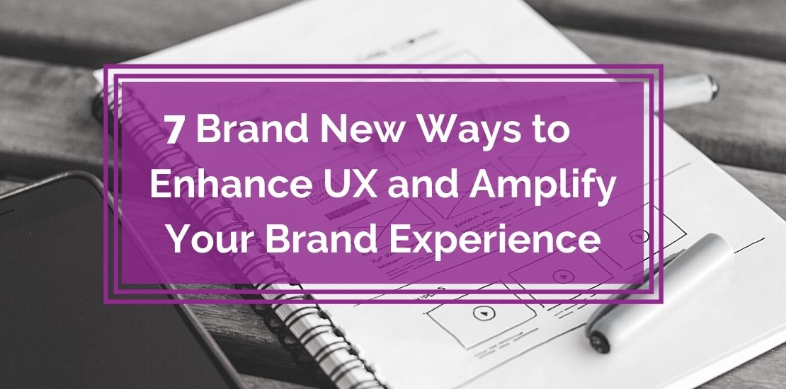 7-ways-enhance-UX-and-amplify-brand-experience-featured-blog-banner.